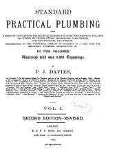 Standard Practical Plumbing: Being a Complete Encyclopaedia for Practical Plumbers and Guide for Architects, Builders, Gas Fitters, Hot Water Fitters, Ironmongers, Lead Burners, Sanitary Engineers, Zinc Workers, Recommended by the Worshipful Company of Plumbers as a Text Book for Registered Plumbers, Examinations, & C. ... Illustrated with Over 2,000 Engravings, Volume 1