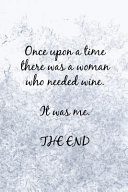 Once Upon A Time There Was A Woman Who Needed Wine It Was Me The End Book PDF
