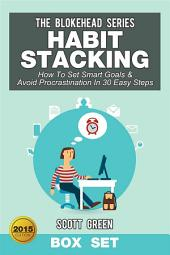 Habit Stacking: How To Set Smart Goals & Avoid Procrastination In 30 Easy Steps Box Set