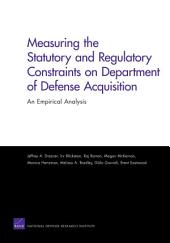 Measuring the Statutory and Regulatory Constraints on Department of Defense Acquisition: An Empirical Analysis