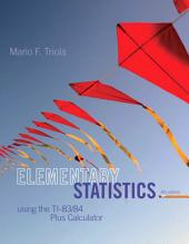 Elementary Statistics Using the TI-83/84 Plus Calculator: Edition 4