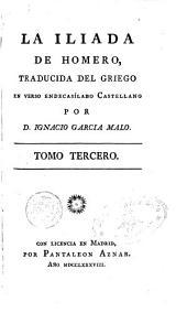La Yliada de Homero, traducida del griego en verso endecasilabo castellano por Ignacio Garcia Malo