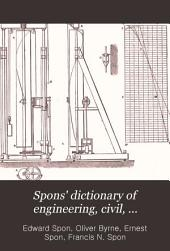 Spons' Dictionary of Engineering, Civil, Mechanical, Military, and Naval: Volume 1