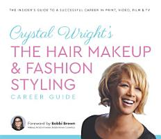 Crystal Wright   s The Hair Makeup   Fashion Styling Career Guide PDF