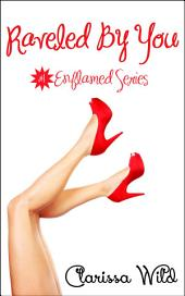 Raveled By You (Erotic Romance) - #1, Enflamed Series