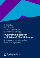 Frühwarnindikatoren und Krisenfrühaufklärung: Konzepte zum präventiven Risikomanagement