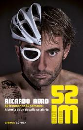 52 IM: 52 Ironman en 52 semanas: historia de un desafío solidario