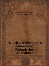Heinrich Schliemann's Sammlung Trojanischer Altert?mer