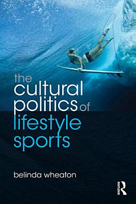 The Cultural Politics of Lifestyle Sports PDF