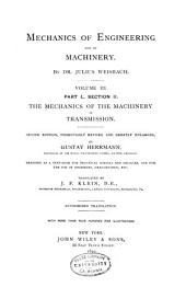 Mechanics of Engineering and of Machinery: The mechanics of the machinery of transmission. 2d ed., thoroughly rev. and greatly enl., by Gustav Herrmann ... tr. by J.F. Klein. 1883-1890. 2 v