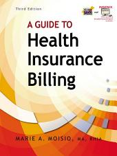 A Guide to Health Insurance Billing: Edition 3