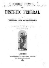 Código civil del Distrito Federal y territorio de la Baja California: reformado en virtud de la autorización concedida al ejecutivo por decreto de 14 de diciembre de 1883