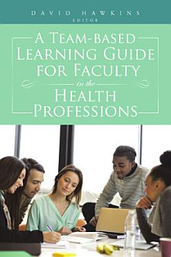 A Team based Learning Guide for Faculty in the Health Professions PDF