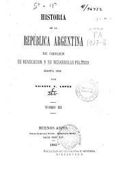 Historia de la Republica Argentina, su origen, su Revolucion y su Desarrollo Politico, hasta 1852: Volumen 1