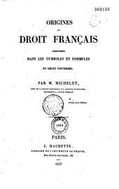 Origines du droit français: cherchées dans les symboles du droit universel