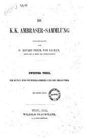 Die K. K. Ambraser-Sammlung ... Zweiter Theil. Die Kunst- und Wunderkammern und die Bibliothek