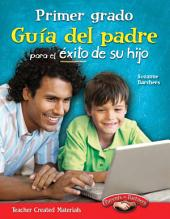 Primer grado Guía del padre para el éxito de su hijo (First Grade Parent Guide for Your Ch