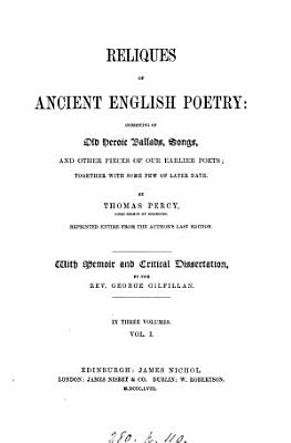 Reliques of ancient English poetry  by T  Percy  Repr  entire from the author s last ed  With memoir and critical dissertation  by G  Gilfillan PDF