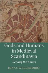 Gods and Humans in Medieval Scandinavia: Retying the Bonds