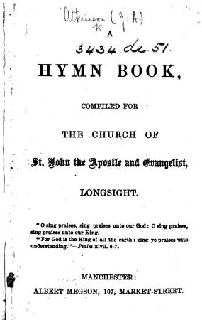 A Hymn Book  compiled for the Church of St  John the Apostle and Evangelist  Longsight PDF