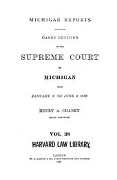 Michigan Reports: Cases Decided in the Supreme Court of Michigan, Volume 38