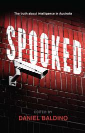 Spooked: Terrorist acts, most notably 9/11 and the Bali bombings, transformed our attitudes to the secretive world of intelligence, surveillance and security. In this book a prominent group of writers including Michael Mori, Ben Saul, Anne Aly and Peter Leahy lay bare the facts about spying and security in post-9/11 Australia. Their compelling book cuts through panic and fear-mongering to ask hard questions: Is ASIO unaccountable? Is the money we spend on security worth it? Is cyber-terrorism an urgent threat? Are our spies up to the job, and how do we know anyway as we only hear about their failures? Is WikiLeaks good for human rights? Are we trading our privacy for a false sense of security? Spooked untangles the half-truths, conspiracy theories and controversies about the 'war on terror', and is a welcome antidote to misinformation and alarm.