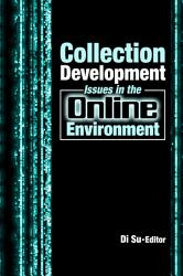 Collection Development Issues In The Online Environment Book PDF