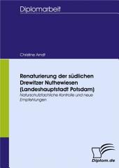 Renaturierung der südlichen Drewitzer Nuthewiesen (Landeshauptstadt Potsdam): Naturschutzfachliche Kontrolle und neue Empfehlungen