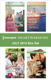 Harlequin Heartwarming July 2015 - Box Set: The Hardest Fight\Man of the Family\Sailing in Style\Once Upon a Friendship