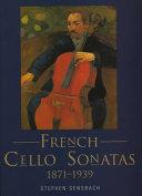 French Cello Sonatas, 1871-1939