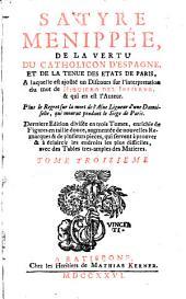 Satyre Menippée De La Vertu Du Catholicon D'Espagne Et De La Tenue Des Etats De Paris: A laquelle est ajoûté un Discours sur l'interpretation du mot de Higuiero Del Infierno, & qui en est l'Auteur. 3