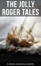 The Jolly Roger Tales: 60+ Pirate Novels, Treasure-Hunt Tales & Sea Adventures: Blackbeard, Captain Blood, Facing the Flag, Treasure Island, The Gold-Bug, Captain Singleton, Swords of Red Brotherhood, Under the Waves, The Ways of the Buccaneers...