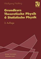 Grundkurs Theoretische Physik 6 Statistische Physik: Ausgabe 3