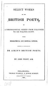 Select works of the British poets: in a chronological series from Falconer to Sir Walter Scott