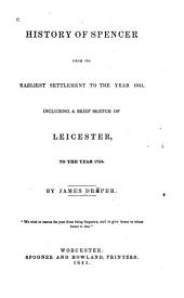 History of Spencer from Its Earliest Settlement to the Year 1841, Including a Brief Sketch of Leicester
