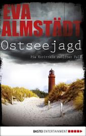 Ostseejagd: Pia Korittkis zwölfter Fall. Kriminalroman