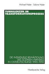 Turbulenzen im Transformationsprozeß: Die individuelle Bewältigung des sozialen Wandels in Ostdeutschland 1990–1992