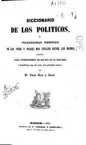 Diccionario de los politicos, ó verdadero sentido de las voces y frases mas usuales entre los mismos ... Segunda edicíon