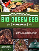 The Unofficial Big Green Egg Cookbook  Complete BBQ Recipes For Smoking Meat  Fish  Game And Vegetables    Beginners And Advanced Users On A Budget