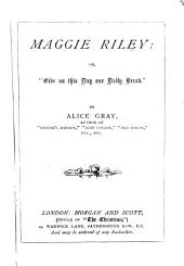Maggie Riley: or, 'Give us this day our daily bread' [from Nettie's mission] by Alice Gray