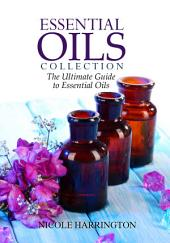 Essential Oils Collection: The Ultimate Guide to Essential Oils
