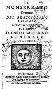 Il Monserrato dramma del Bracciolino dell'Api. All'ill.mo, & eccell.mo sig.re il signor d. Carlo Barberino generale di s. Chiesa