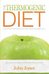 The Thermogenic Diet: Learn How Food Can Do the Heard Work of Weight Loss