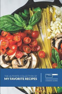The Ultimate Collection of My Favorite Recipes Cookbook Journal  Blank Recipe Book Journals to Write in as a Personal Recipe Book