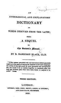 An Etymological And Explanatory Dictionary Of Words Derived From The Latin Third Edition