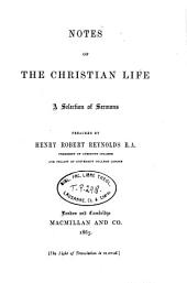 Notes of the Christian Life: A Selection of Sermons Preached