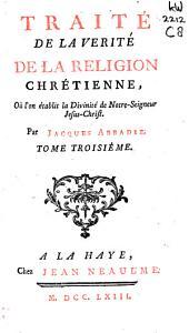 Traité de la vérité de la religion chrétienne: où l'on établit la religion chrétienne par ses propres caractères
