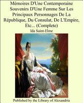 M_moires d'une Contemporaine: ou souvenirs d'une femme sur les principaux personages de la Republique, du Consulat, de l'empire