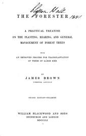 The forester: a practical treatise on the planting, rearing, and general management of forest trees with an improved process for transplantation of trees of large size