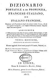 Dizionario portatile e di pronunzia, francese-italiano ed italiano-francese: composto sul Vocabolario degli Accademici della Crusca ...
